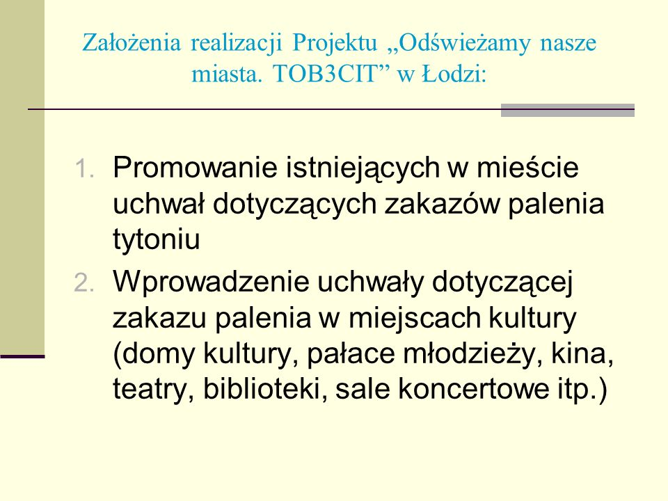 Założenia realizacji Projektu Odświeżamy nasze miasta. TOB3CIT w Łodzi: 1. Promowanie istniejących w mieście uchwał dotyczących zakazów palenia tytoni