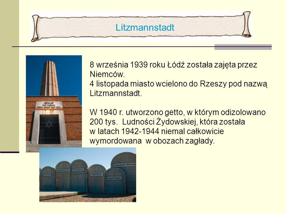 Litzmannstadt 8 września 1939 roku Łódź została zajęta przez Niemców. 4 listopada miasto wcielono do Rzeszy pod nazwą Litzmannstadt. W 1940 r. utworzo
