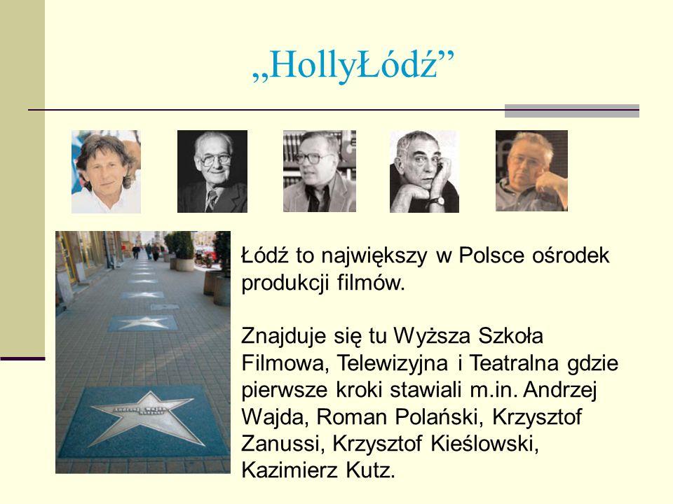 HollyŁódź Łódź to największy w Polsce ośrodek produkcji filmów. Znajduje się tu Wyższa Szkoła Filmowa, Telewizyjna i Teatralna gdzie pierwsze kroki st