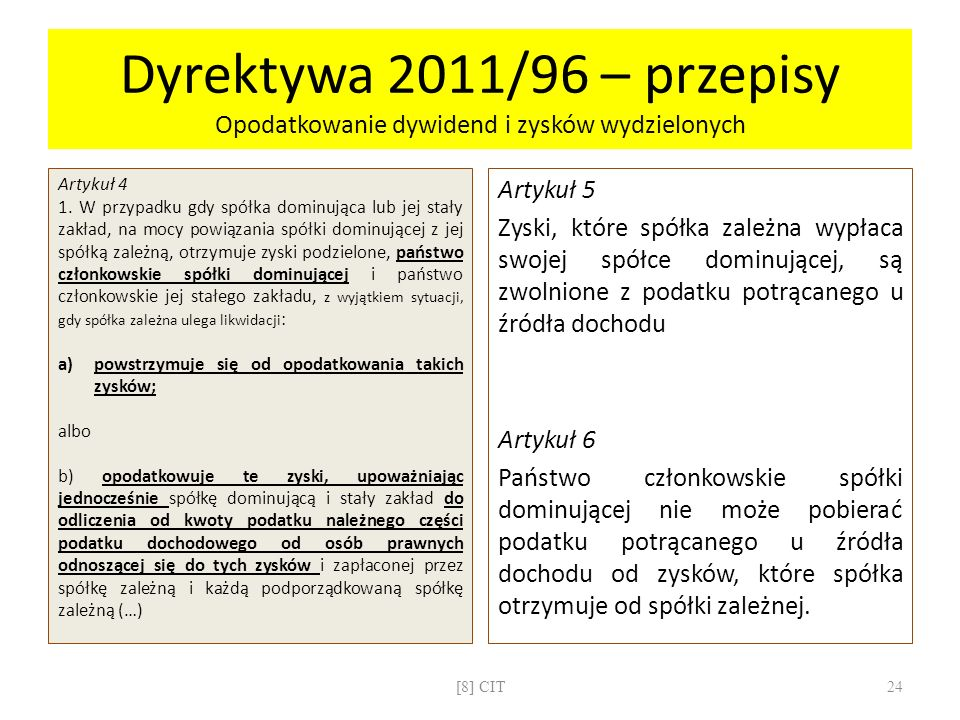 Dyrektywa 2011/96 – przepisy Opodatkowanie dywidend i zysków wydzielonych Artykuł 4 1. W przypadku gdy spółka dominująca lub jej stały zakład, na mocy