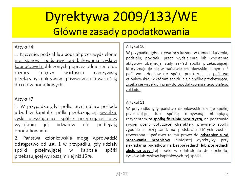 Dyrektywa 2009/133/WE Główne zasady opodatkowania Artykuł 4 1. Łączenie, podział lub podział przez wydzielenie nie stanowi podstawy opodatkowania zysk