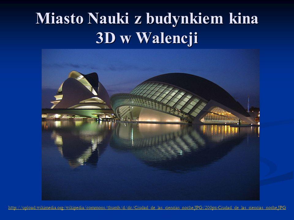 Miasto Nauki z budynkiem kina 3D w Walencji http://upload.wikimedia.org/wikipedia/commons/thumb/d/dc/Ciudad_de_las_ciencias_noche.JPG/200px-Ciudad_de_