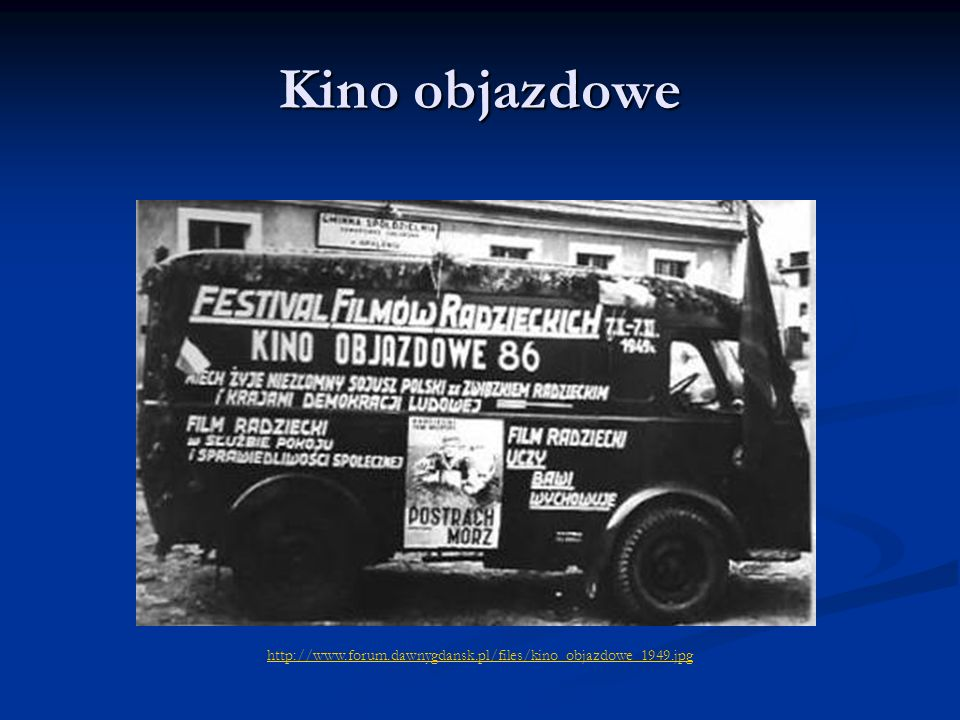 Kino objazdowe http://www.forum.dawnygdansk.pl/files/kino_objazdowe_1949.jpg