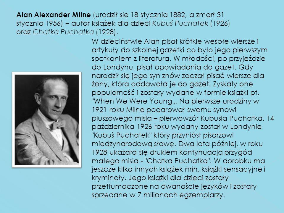 Alan Alexander Milne (urodził się 18 stycznia 1882, a zmarł 31 stycznia 1956) – autor książek dla dzieci Kubuś Puchatek (1926) oraz Chatka Puchatka (1