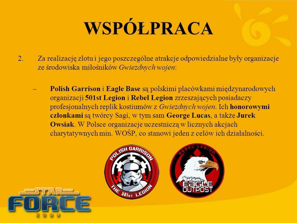 WSPÓŁPRACA 2.Za realizację zlotu i jego poszczególne atrakcje odpowiedzialne były organizacje ze środowiska miłośników Gwiezdnych wojen: –Polish Garri