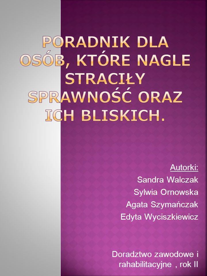 Autorki: Sandra Walczak Sylwia Ornowska Agata Szymańczak Edyta Wyciszkiewicz Doradztwo zawodowe i rahabilitacyjne, rok II