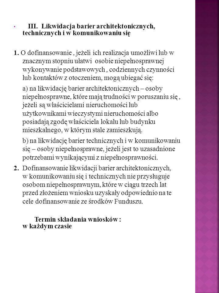 III. Likwidacja barier architektonicznych, technicznych i w komunikowaniu się 1. O dofinansowanie, jeżeli ich realizacja umożliwi lub w znacznym stopn
