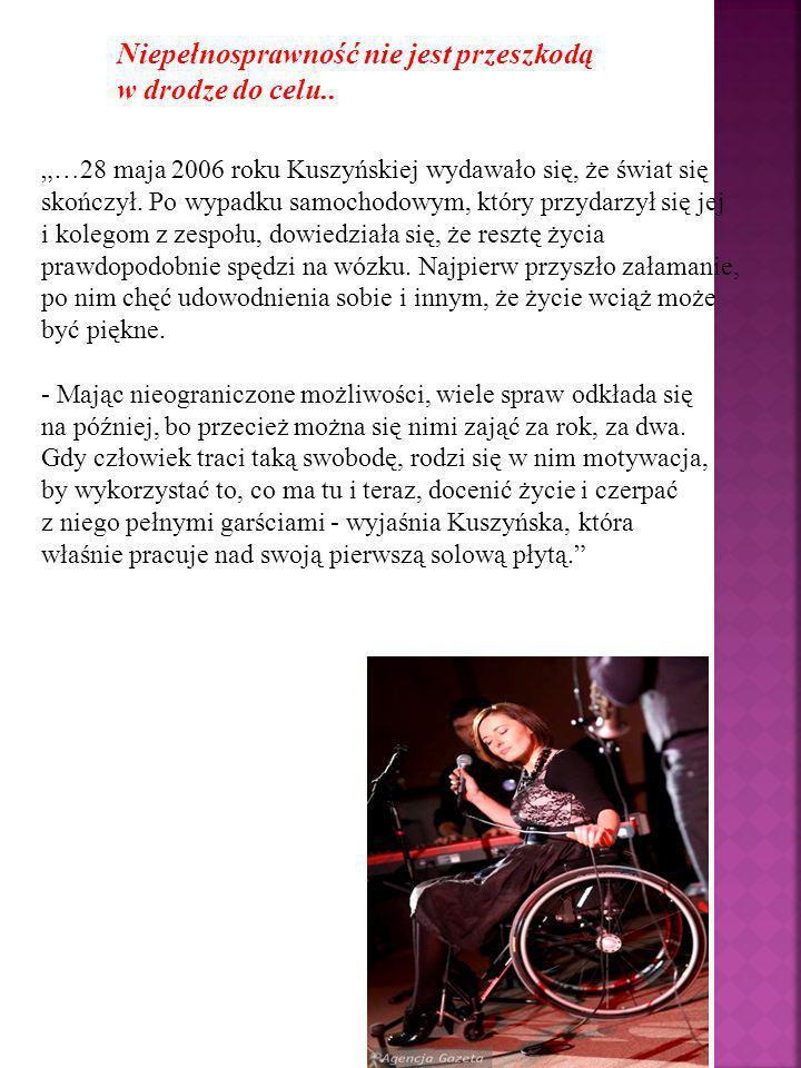 …28 maja 2006 roku Kuszyńskiej wydawało się, że świat się skończył. Po wypadku samochodowym, który przydarzył się jej i kolegom z zespołu, dowiedziała