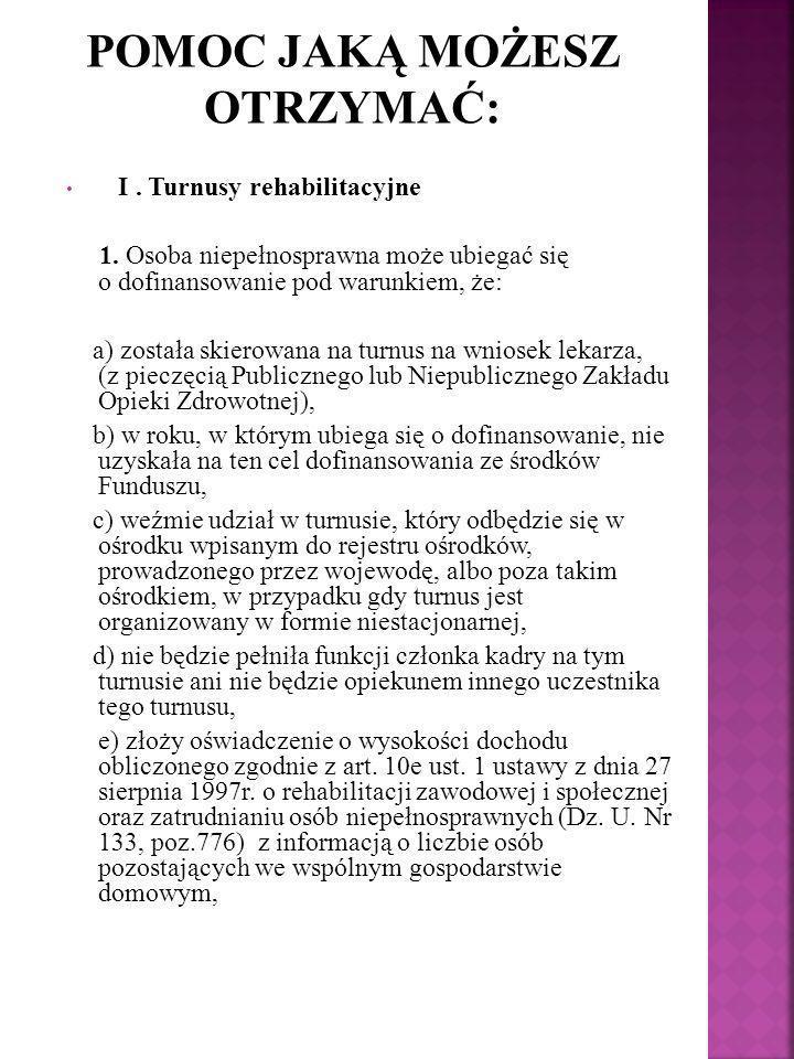 I. Turnusy rehabilitacyjne 1. Osoba niepełnosprawna może ubiegać się o dofinansowanie pod warunkiem, że: a) została skierowana na turnus na wniosek le