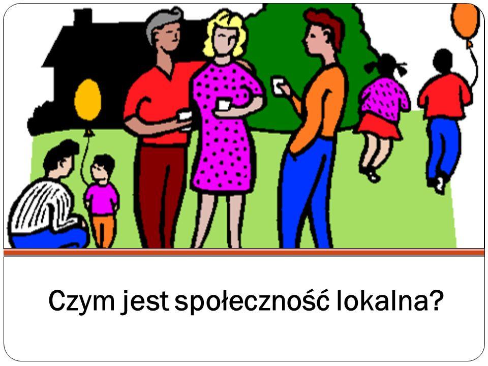 Pojęcie społeczności lokalnej Społeczność lokalna to struktura społeczno-przestrzenna, którą tworzą ludzie pozostający wobec siebie w społecznych interakcjach i zależnościach w obrębie danego obszaru i posiadający jakiś wspólny interes lub poczucie grupowej i przestrzennej tożsamości jako elementy wspólnych więzi oraz zdolność do podejmowania wspólnych działań na rzecz rozwiązywania nurtujących [tych ludzi] problemów (zob.