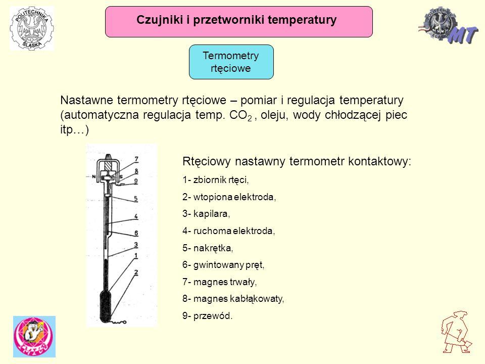 Czujniki i przetworniki temperatury Termometry rtęciowe Nastawne termometry rtęciowe – pomiar i regulacja temperatury (automatyczna regulacja temp. CO