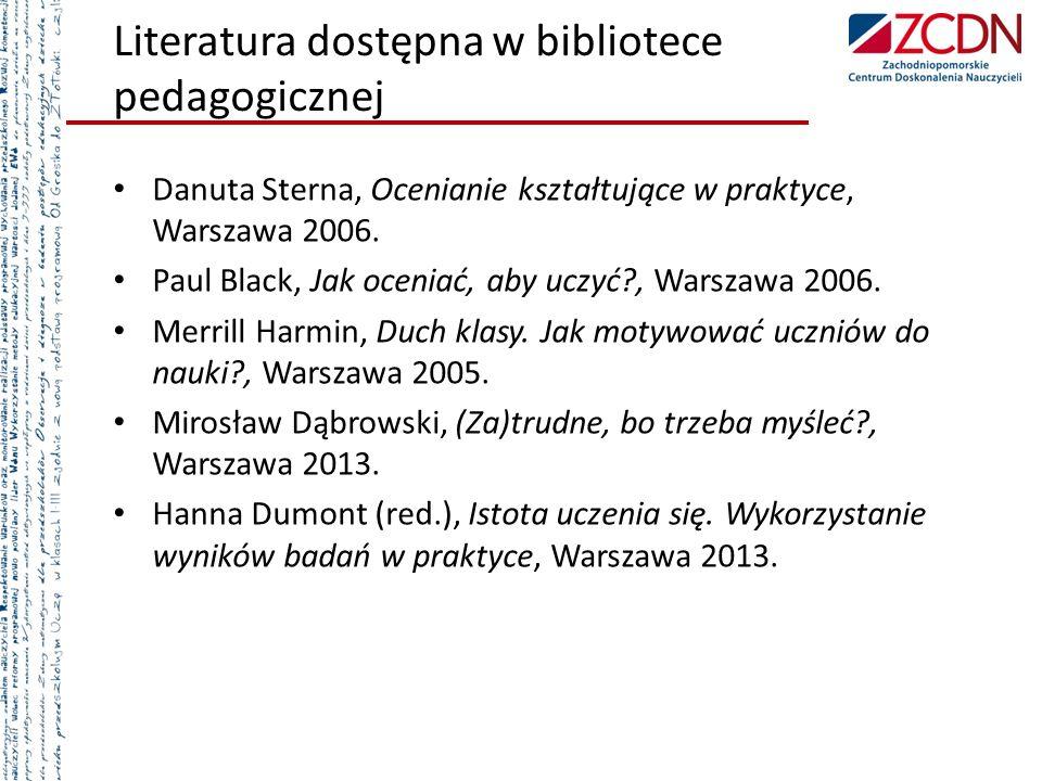 Literatura dostępna w bibliotece pedagogicznej Danuta Sterna, Ocenianie kształtujące w praktyce, Warszawa 2006. Paul Black, Jak oceniać, aby uczyć?, W