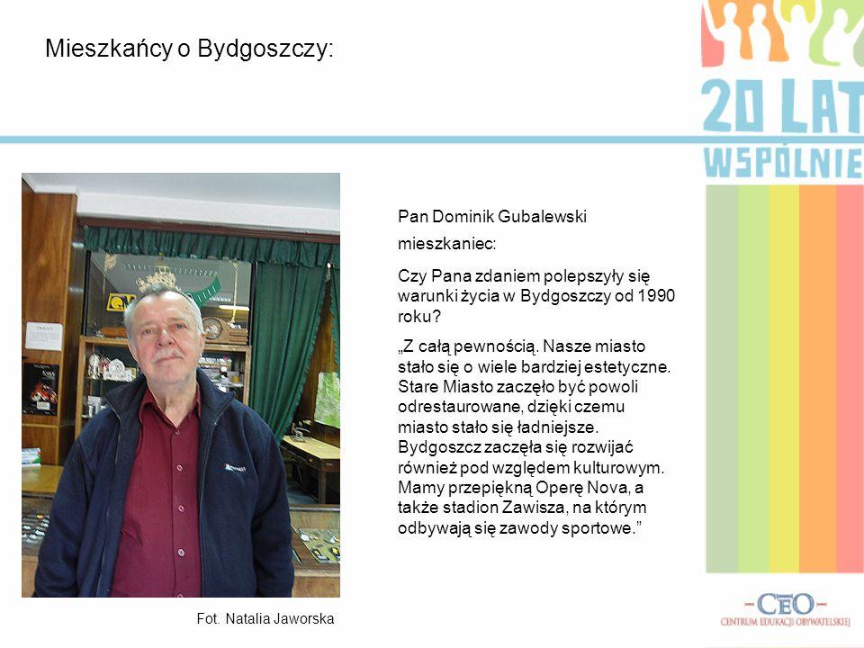 Mieszkańcy o Bydgoszczy: Pan Dominik Gubalewski mieszkaniec: Czy Pana zdaniem polepszyły się warunki życia w Bydgoszczy od 1990 roku? Z całą pewnością