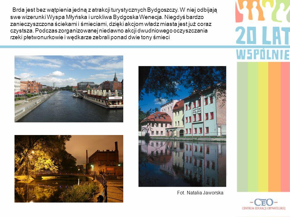 Brda jest bez wątpienia jedną z atrakcji turystycznych Bydgoszczy. W niej odbijają swe wizerunki Wyspa Młyńska i urokliwa Bydgoska Wenecja. Niegdyś ba