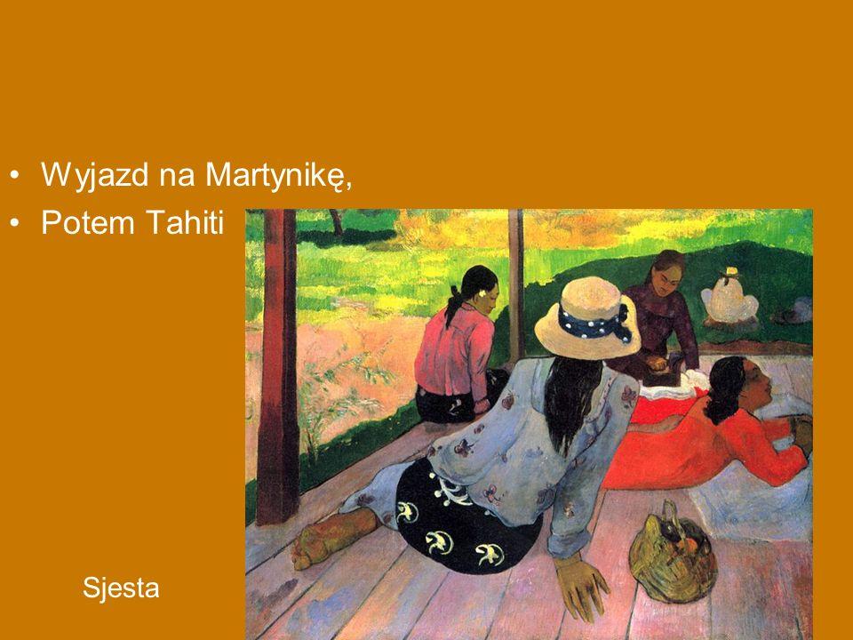 Sjesta Wyjazd na Martynikę, Potem Tahiti