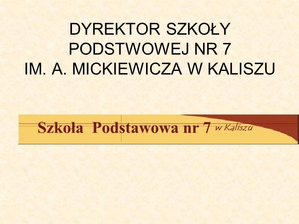 DYREKTOR SZKOŁY PODSTWOWEJ NR 7 IM. A. MICKIEWICZA W KALISZU