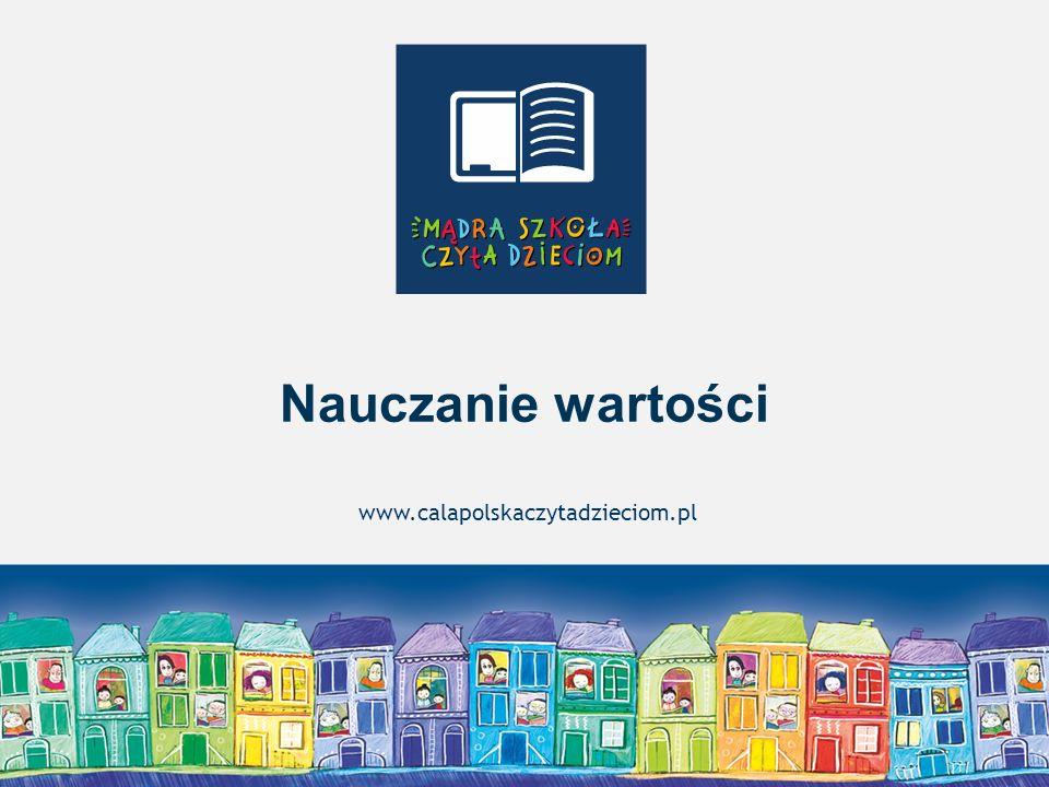 Warszawa, styczeń 2014 Nauczanie wartości www.calapolskaczytadzieciom.pl