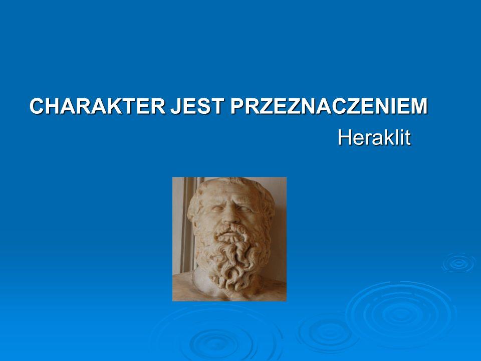 CHARAKTER JEST PRZEZNACZENIEM Heraklit Heraklit