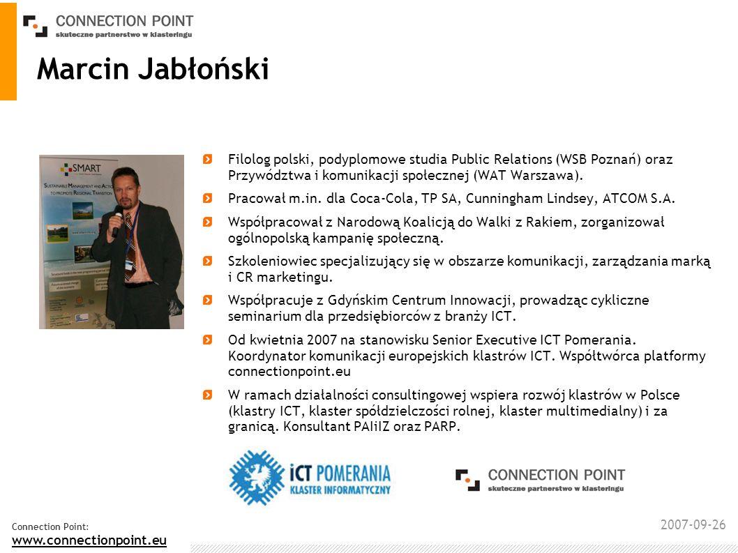 2007-09-26 Connection Point: www.connectionpoint.eu Marcin Jabłoński Filolog polski, podyplomowe studia Public Relations (WSB Poznań) oraz Przywództwa i komunikacji społecznej (WAT Warszawa).