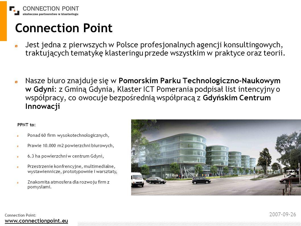 2007-09-26 Connection Point: www.connectionpoint.eu Connection Point Jest jedna z pierwszych w Polsce profesjonalnych agencji konsultingowych, traktujących tematykę klasteringu przede wszystkim w praktyce oraz teorii.