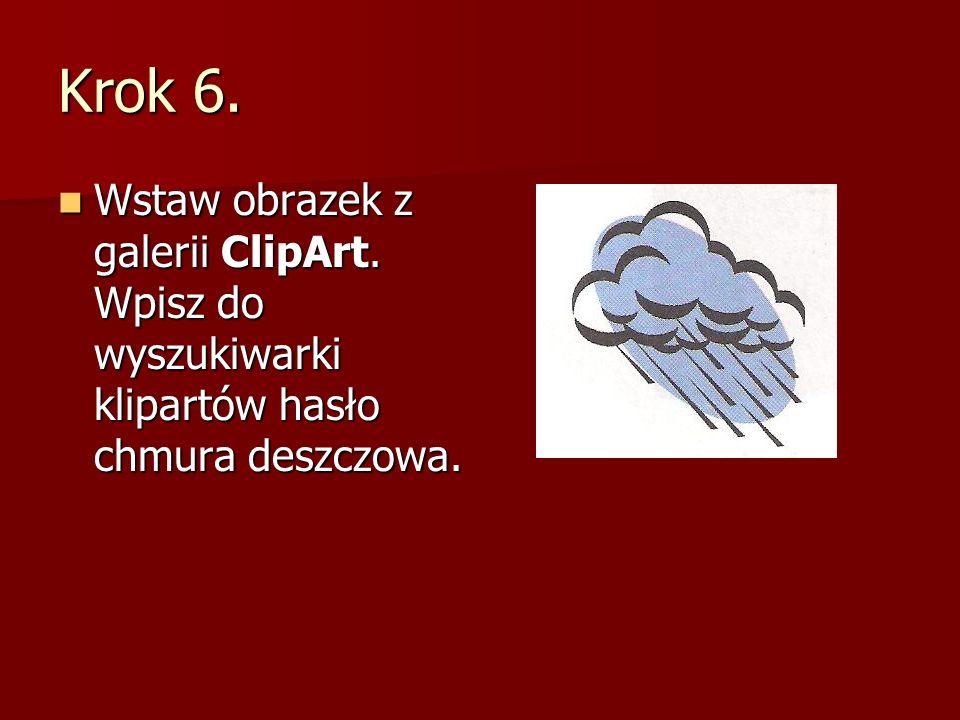 Krok 6. Wstaw obrazek z galerii ClipArt. Wpisz do wyszukiwarki klipartów hasło chmura deszczowa. Wstaw obrazek z galerii ClipArt. Wpisz do wyszukiwark