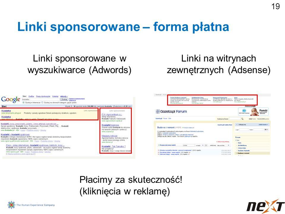19 Linki sponsorowane – forma płatna Linki sponsorowane w wyszukiwarce (Adwords) Linki na witrynach zewnętrznych (Adsense) Płacimy za skuteczność! (kl