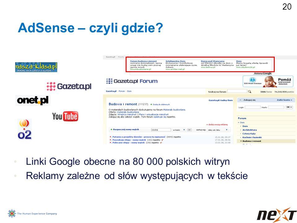 20 Linki Google obecne na 80 000 polskich witryn Reklamy zależne od słów występujących w tekście AdSense – czyli gdzie?