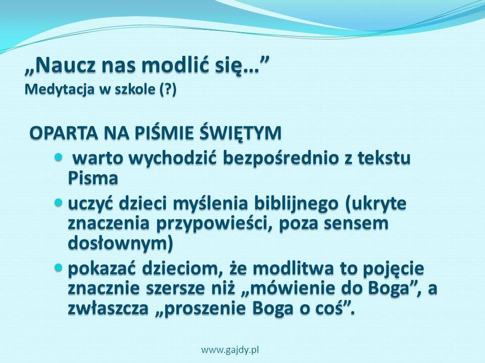 Naucz nas modlić się… Medytacja w szkole (?) OPARTA NA PIŚMIE ŚWIĘTYM warto wychodzić bezpośrednio z tekstu Pisma warto wychodzić bezpośrednio z tekst