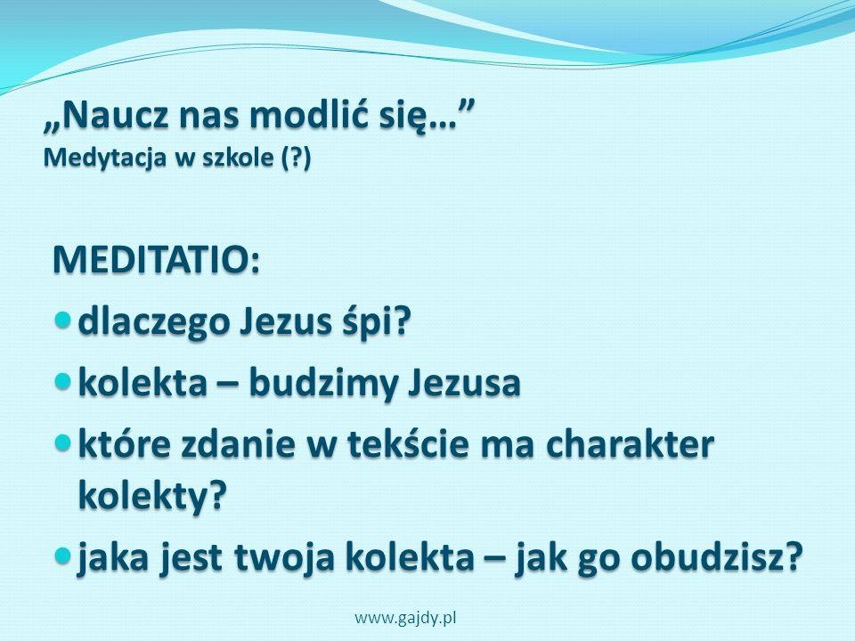 Naucz nas modlić się… Medytacja w szkole (?) MEDITATIO: dlaczego Jezus śpi? dlaczego Jezus śpi? kolekta – budzimy Jezusa kolekta – budzimy Jezusa któr