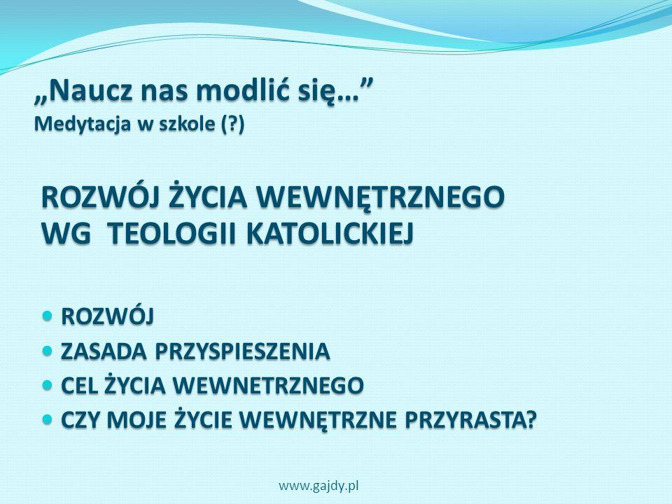 Naucz nas modlić się… Medytacja w szkole (?) ZEBRANIE TEGO, CO SIĘ DZIAŁO krótka rozmowa szeptem o tym, co się słyszało krótka rozmowa szeptem o tym, co się słyszało www.gajdy.pl