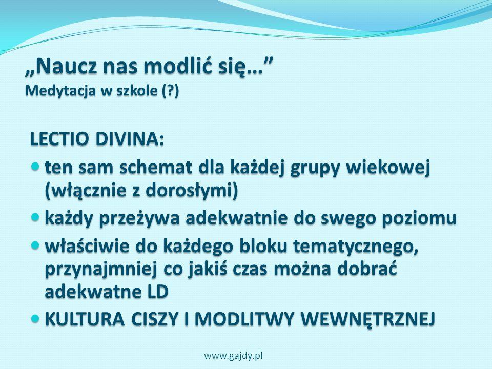 Naucz nas modlić się… Medytacja w szkole (?) LECTIO DIVINA: ten sam schemat dla każdej grupy wiekowej (włącznie z dorosłymi) ten sam schemat dla każde