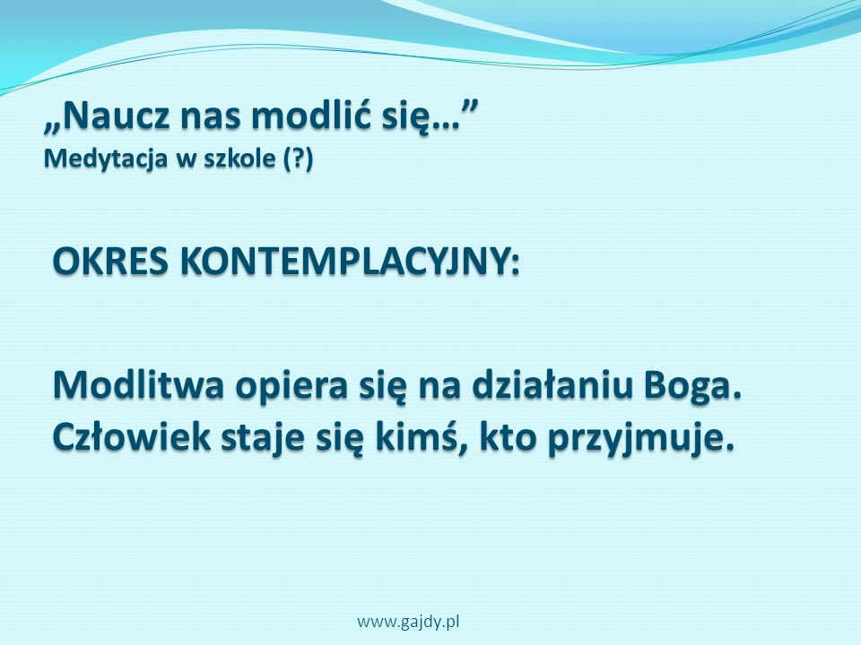 Naucz nas modlić się… Medytacja w szkole (?) WYDAJE SIĘ BARDZO MAŁO PRAWDOPODOBNE, ABY DZIECI BYŁY NA TAKIM ETAPIE ROZWOJU MODLITWY www.gajdy.pl