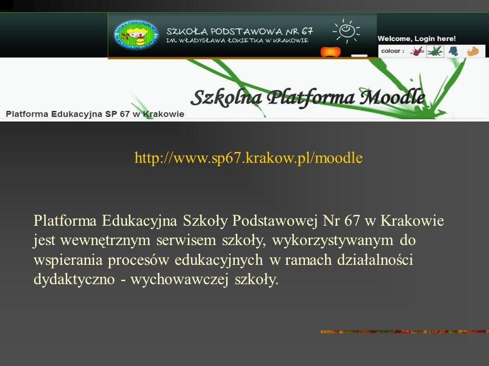 http://www.sp67.krakow.pl/moodle Platforma Edukacyjna Szkoły Podstawowej Nr 67 w Krakowie jest wewnętrznym serwisem szkoły, wykorzystywanym do wspierania procesów edukacyjnych w ramach działalności dydaktyczno - wychowawczej szkoły.