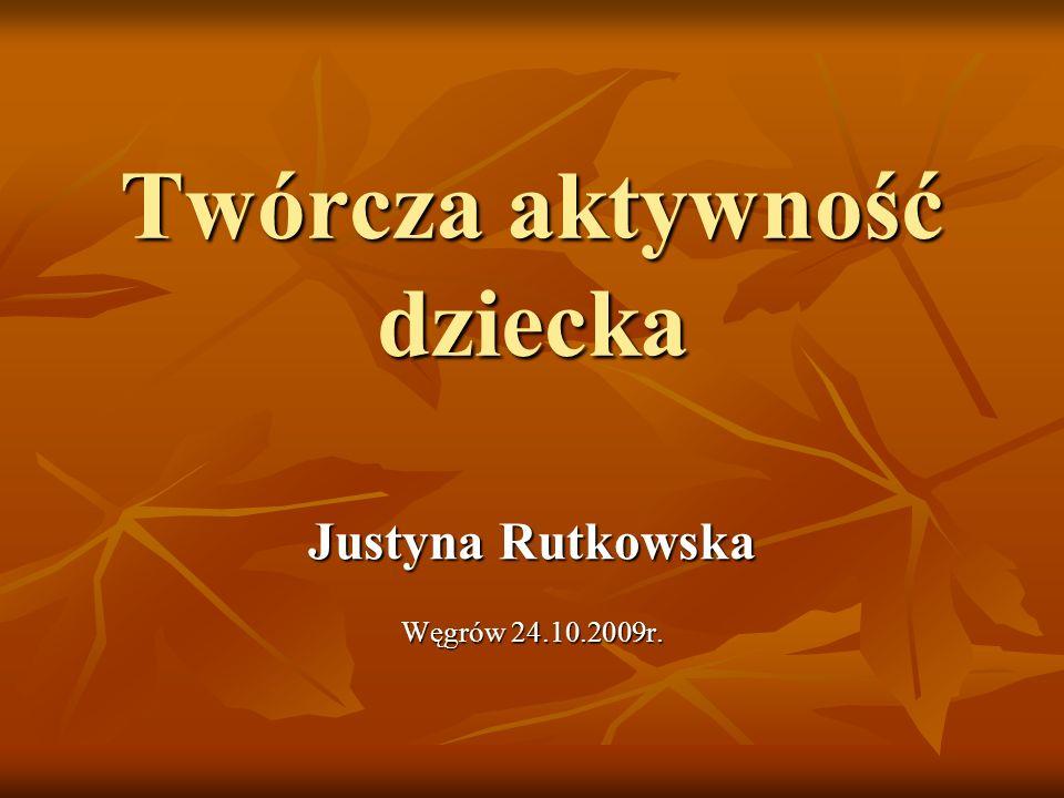 Twórcza aktywność dziecka Justyna Rutkowska Węgrów 24.10.2009r.