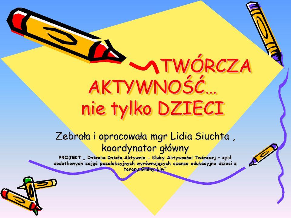 Efektem pracy na zajęciach są wspólnie opracowane mapki, instrukcje, plakaty, opowiadania, wiersze, rymowanki, projekty urządzeń, maszyn, zabawek itp.