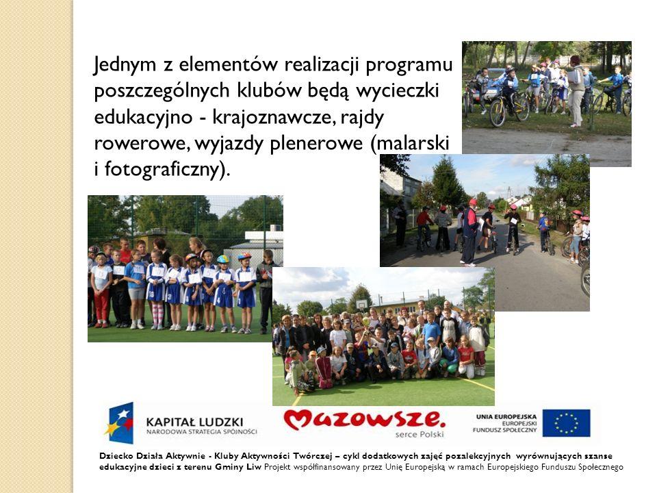 Jednym z elementów realizacji programu poszczególnych klubów będą wycieczki edukacyjno - krajoznawcze, rajdy rowerowe, wyjazdy plenerowe (malarski i fotograficzny).