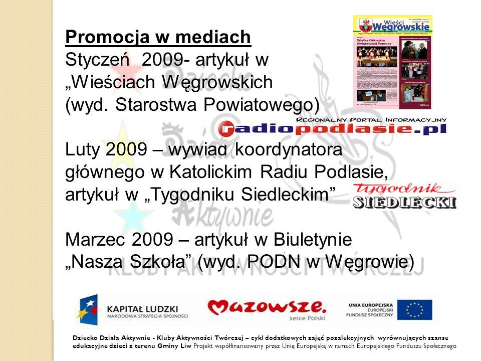 Dziecko Działa Aktywnie - Kluby Aktywności Twórczej – cykl dodatkowych zajęć pozalekcyjnych wyrównujących szanse edukacyjne dzieci z terenu Gminy Liw Projekt współfinansowany przez Unię Europejską w ramach Europejskiego Funduszu Społecznego Promocja w mediach Styczeń 2009- artykuł w Wieściach Węgrowskich (wyd.