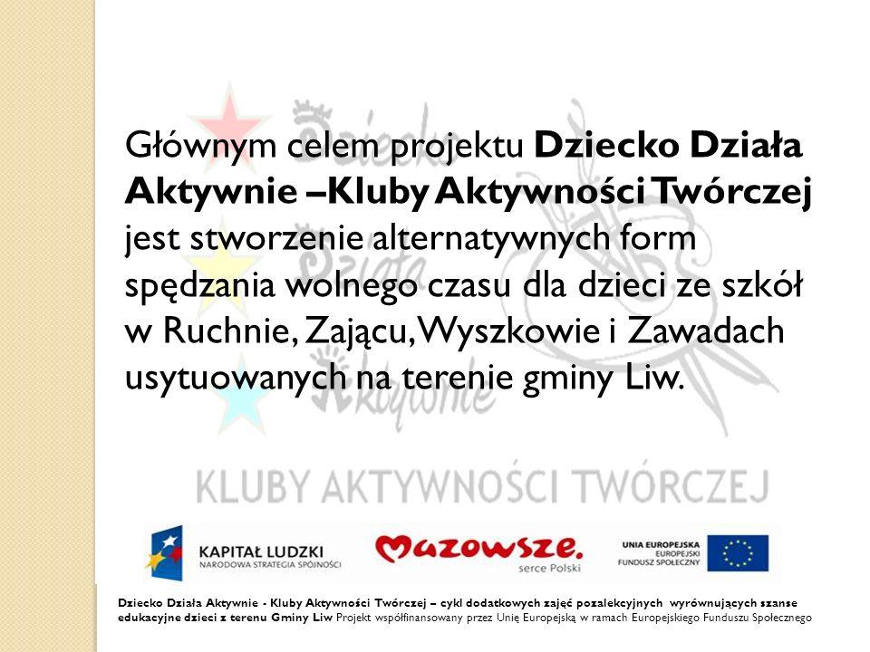 Dziecko Działa Aktywnie - Kluby Aktywności Twórczej – cykl dodatkowych zajęć pozalekcyjnych wyrównujących szanse edukacyjne dzieci z terenu Gminy Liw Projekt współfinansowany przez Unię Europejską w ramach Europejskiego Funduszu Społecznego Gmina Liw liczy około 8000 mieszkańców.
