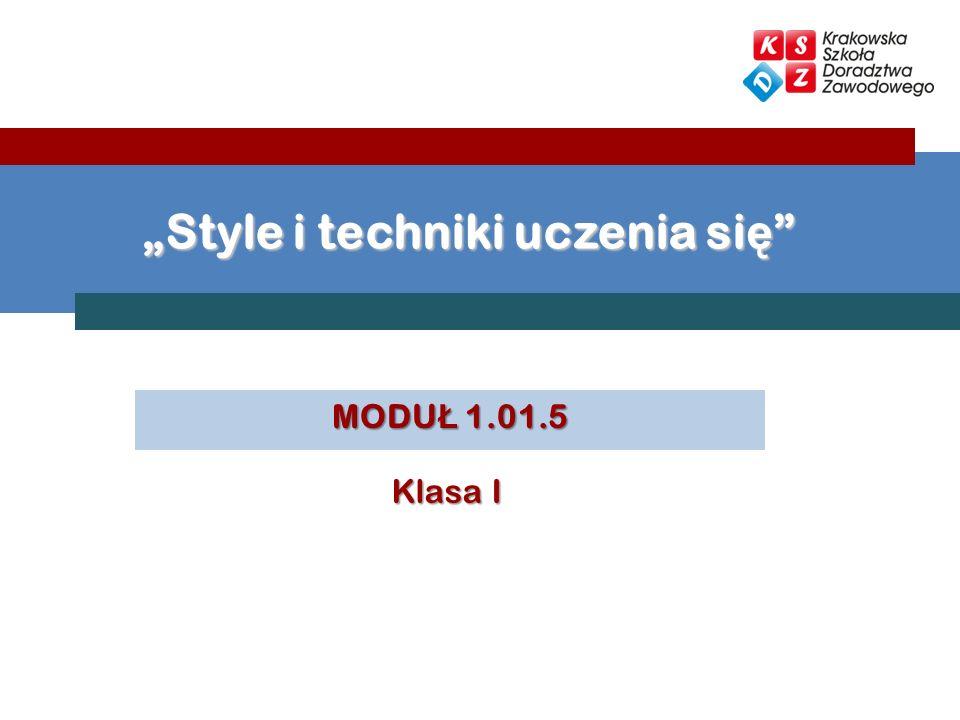 MODU Ł 1.01.5 Style i techniki uczenia si ę Style i techniki uczenia si ę Klasa I