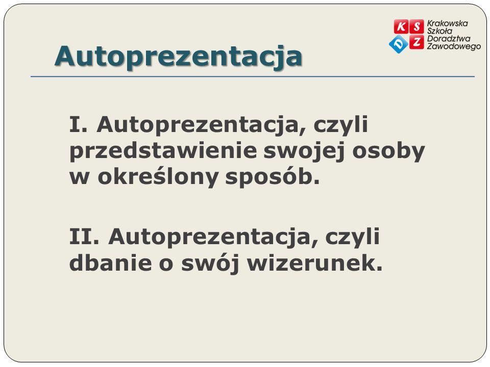 Autoprezentacja I.Autoprezentacja, czyli przedstawienie swojej osoby w określony sposób.