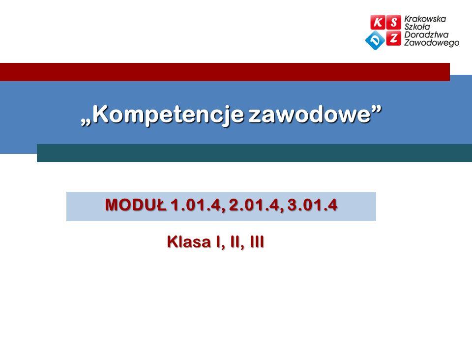 MODU Ł 1.01.4, 2.01.4, 3.01.4 Kompetencje zawodowe Klasa I, II, III