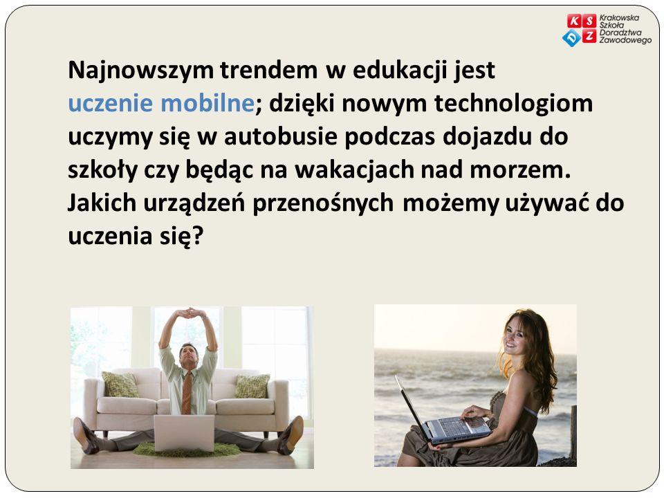 Najnowszym trendem w edukacji jest uczenie mobilne; dzięki nowym technologiom uczymy się w autobusie podczas dojazdu do szkoły czy będąc na wakacjach nad morzem.