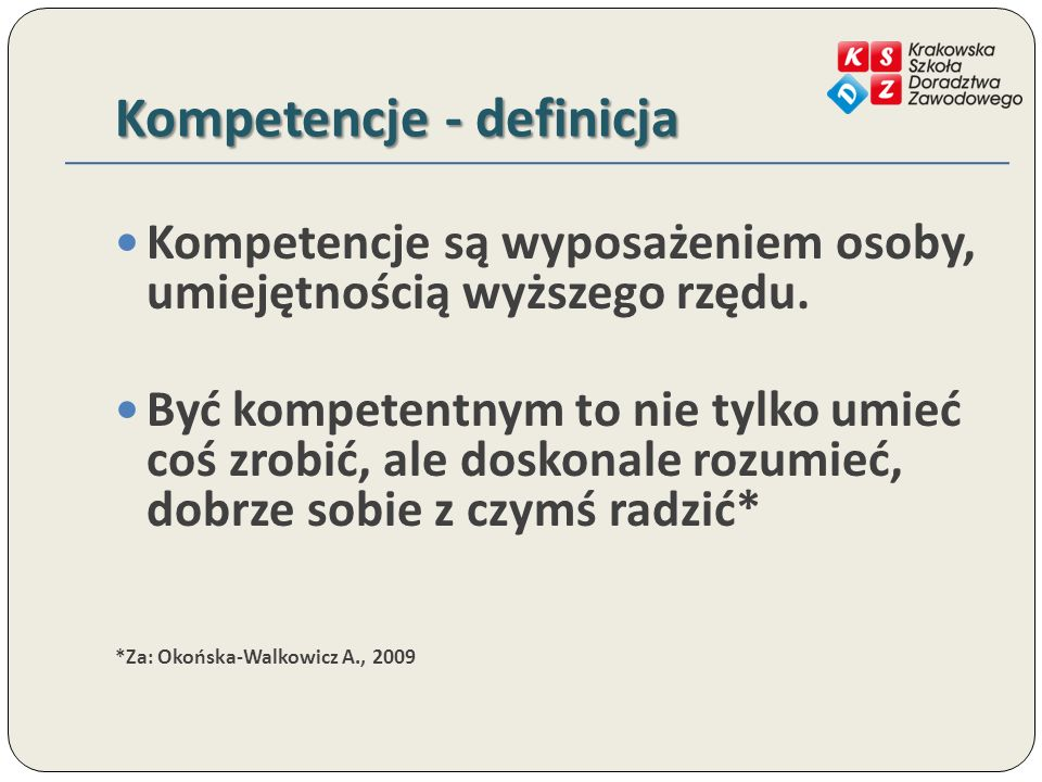 Kompetencje - definicja Kompetencje są wyposażeniem osoby, umiejętnością wyższego rzędu.