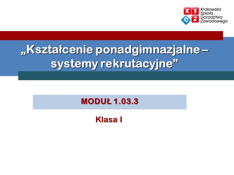 MODU Ł 1.03.3 Kszta ł cenie ponadgimnazjalne – systemy rekrutacyjne Klasa I