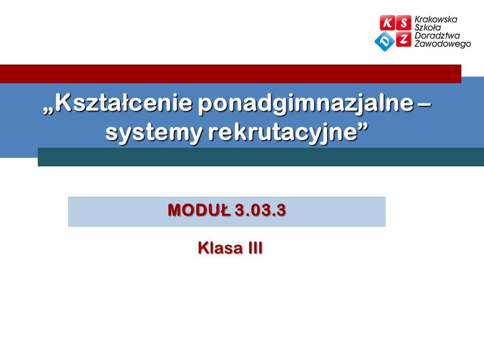 MODU Ł 3.03.3 Kszta ł cenie ponadgimnazjalne – systemy rekrutacyjne Klasa III