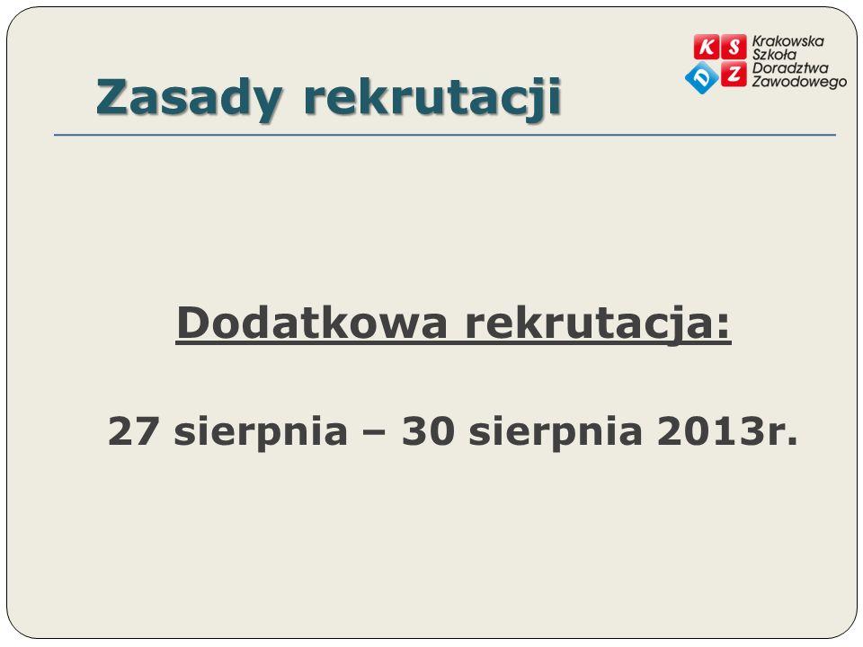 Zasady rekrutacji Dodatkowa rekrutacja: 27 sierpnia – 30 sierpnia 2013r.