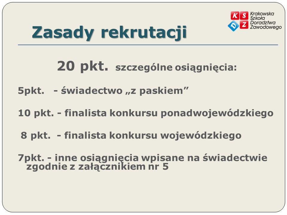 Zasady rekrutacji 20 pkt. szczególne osiągnięcia: 5pkt.