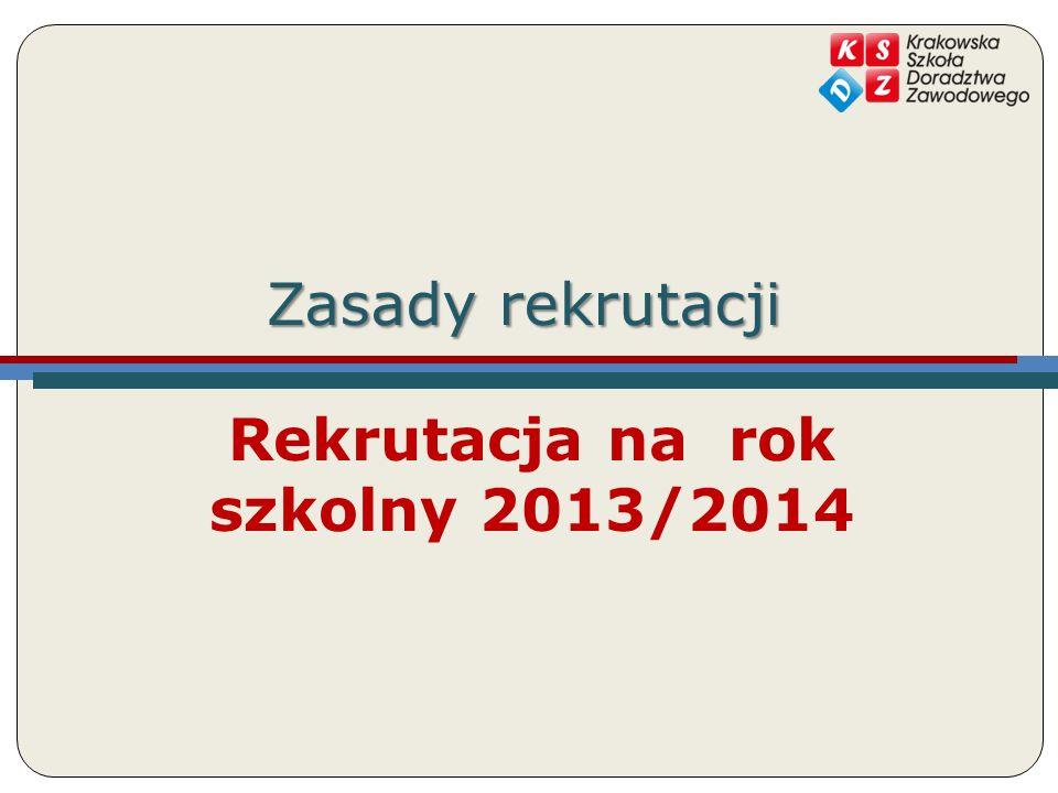 Zasady rekrutacji 6 maja – 26 czerwca 2013r.