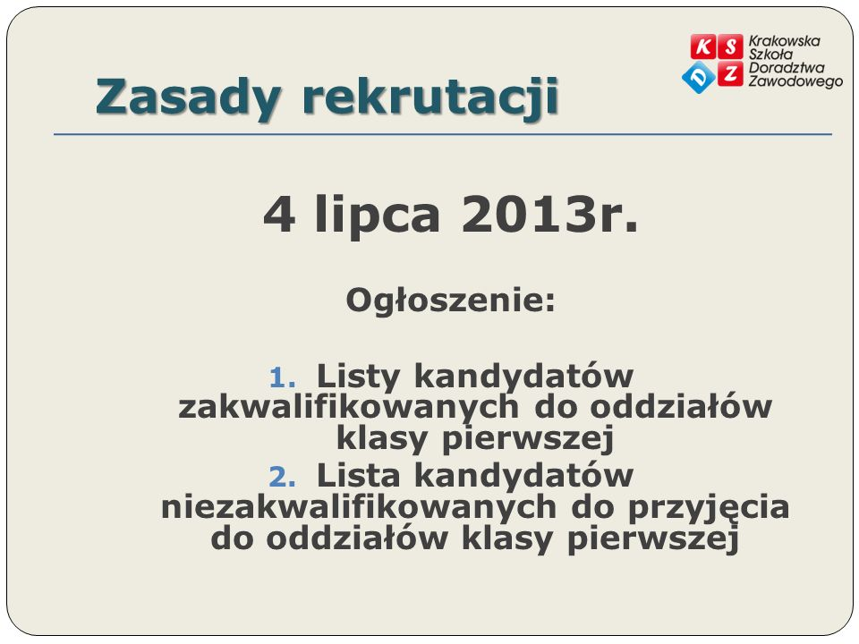 Zasady rekrutacji 8 lipca 2013r.godz. 14.00 Potwierdzenie woli podjęcia nauki w danej szkole: 1.