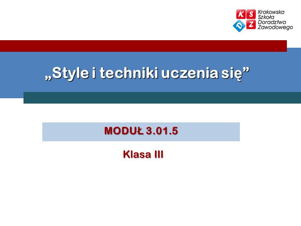 MODU Ł 3.01.5 Style i techniki uczenia si ę Style i techniki uczenia si ę Klasa III